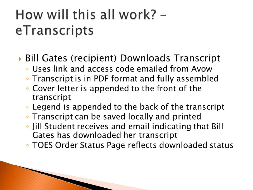  Bill Gates (recipient) Downloads Transcript ◦ Uses link and access code emailed from Avow ◦ Transcript is in PDF format and fully assembled ◦ Cover