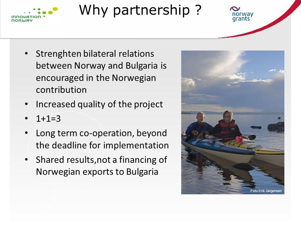 Why partnership ? Foto Erik Jørgensen Strenghten bilateral relations between Norway and Bulgaria is encouraged in the Norwegian contribution Increased