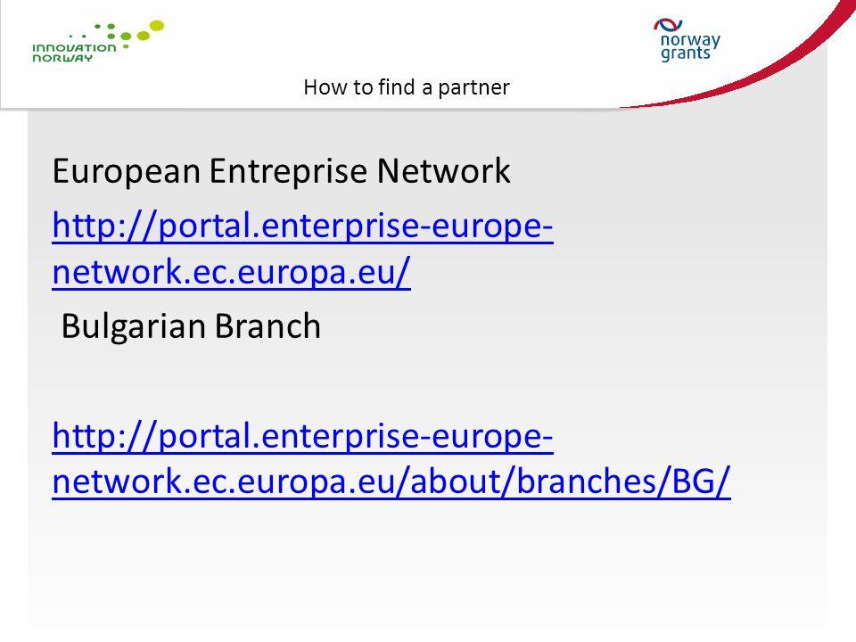 How to find a partner European Entreprise Network http://portal.enterprise-europe- network.ec.europa.eu/ Bulgarian Branch http://portal.enterprise-eur