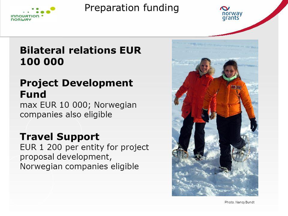 Preparation funding Photo. Nancy Bundt Bilateral relations EUR 100 000 Project Development Fund max EUR 10 000; Norwegian companies also eligible Trav
