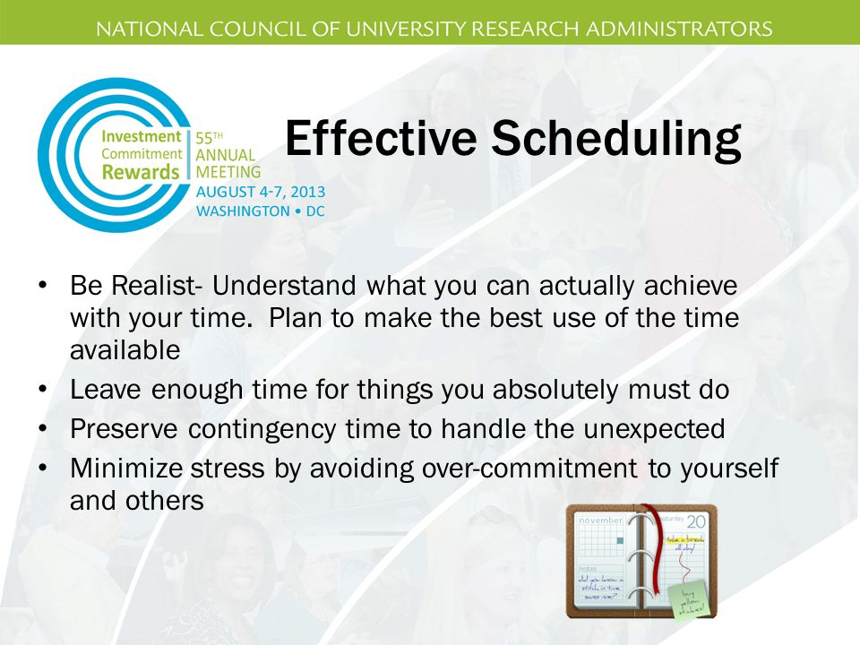 Effective Scheduling Be Realist- Understand what you can actually achieve with your time.