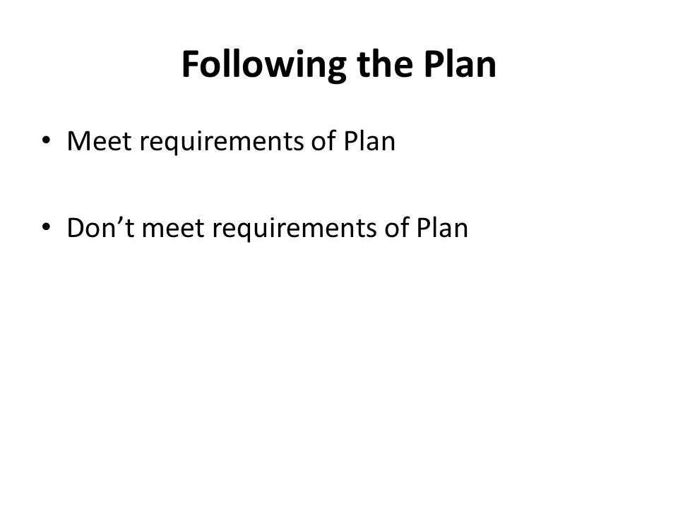 Following the Plan Meet requirements of Plan Don't meet requirements of Plan