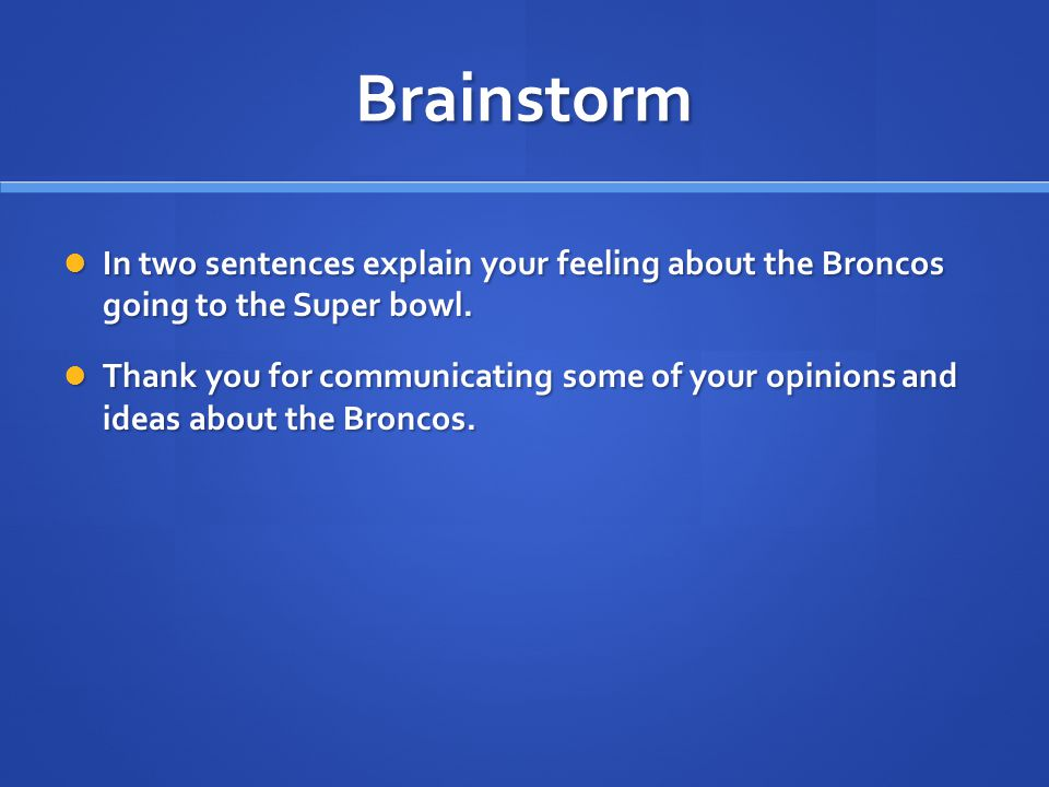 Brainstorm In two sentences explain your feeling about the Broncos going to the Super bowl.