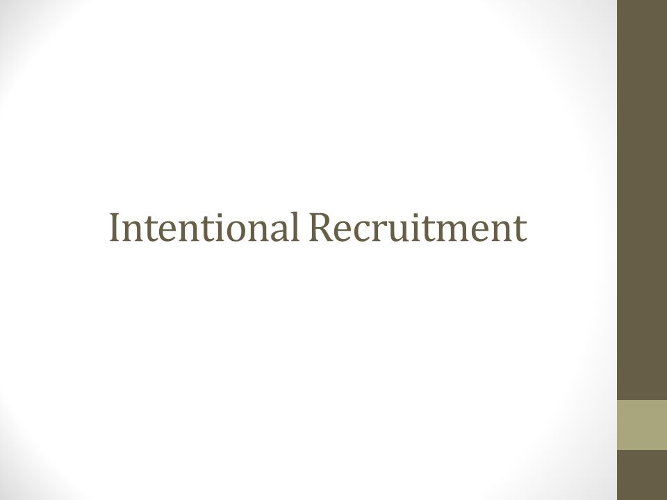 Intentional Recruitment