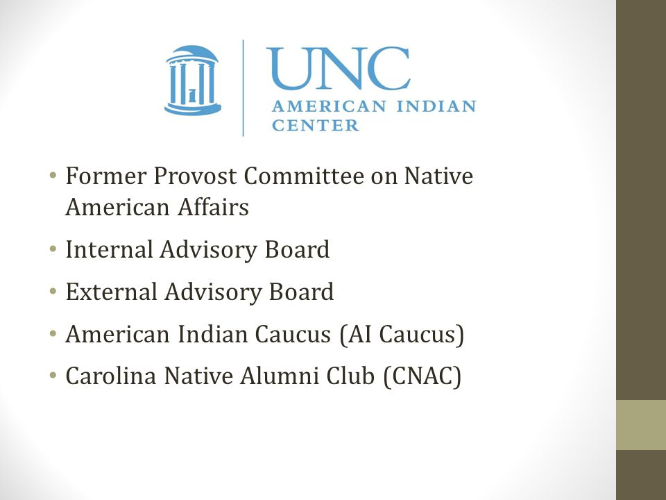 Former Provost Committee on Native American Affairs Internal Advisory Board External Advisory Board American Indian Caucus (AI Caucus) Carolina Native Alumni Club (CNAC)