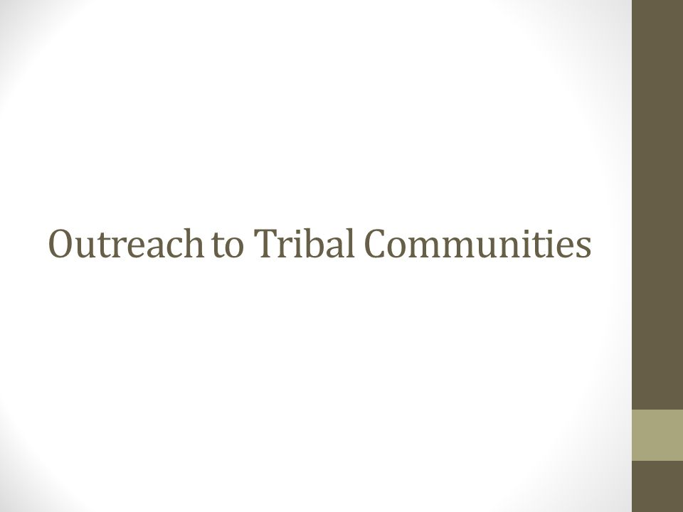 Outreach to Tribal Communities