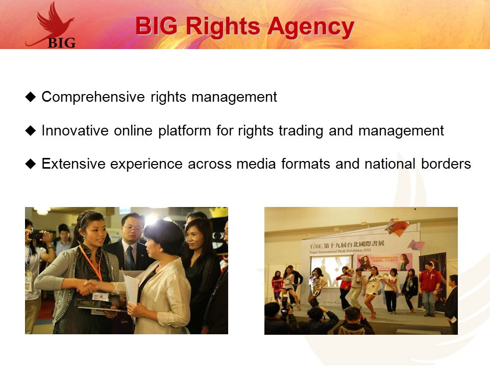  Comprehensive rights management  Innovative online platform for rights trading and management  Extensive experience across media formats and national borders BIG Rights Agency