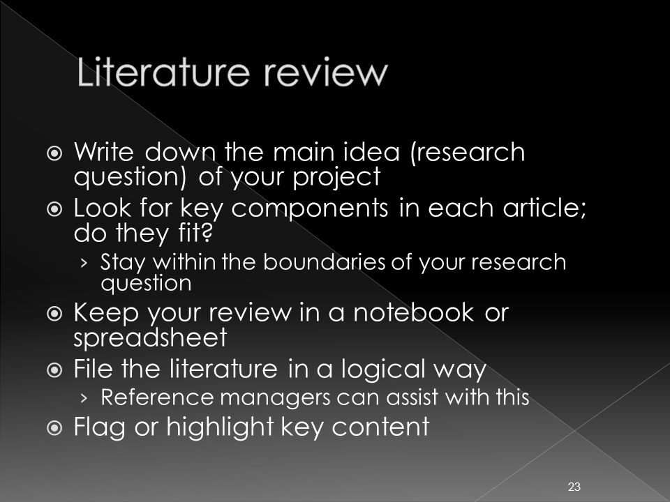  Write down the main idea (research question) of your project  Look for key components in each article; do they fit.