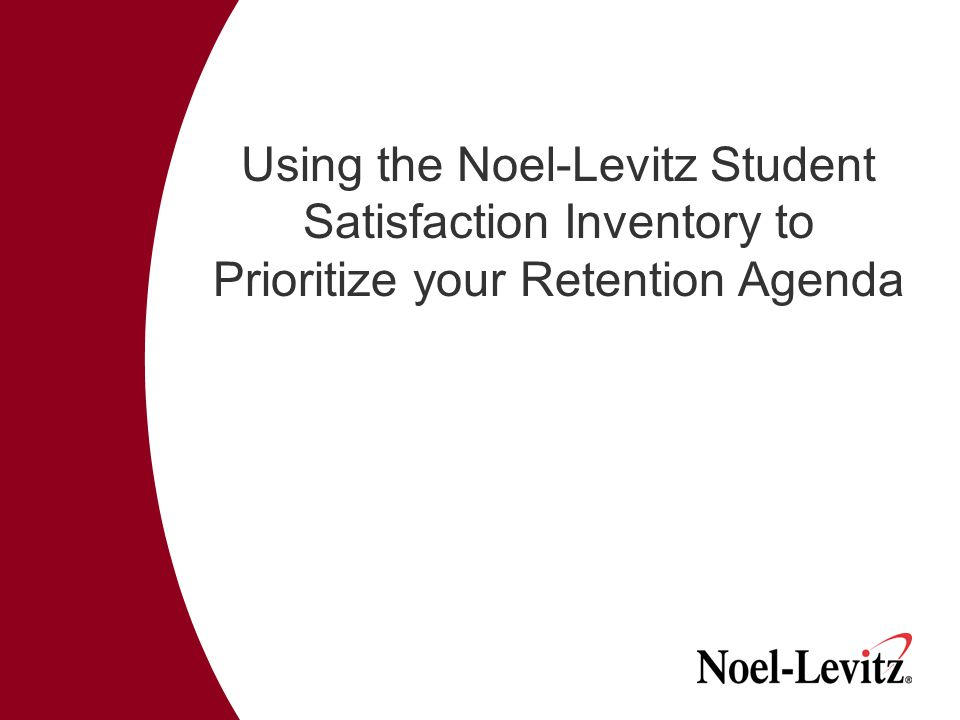 Using the Noel-Levitz Student Satisfaction Inventory to Prioritize your Retention Agenda