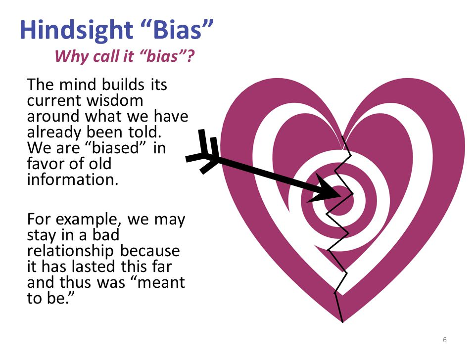"Hindsight ""Bias"" The mind builds its current wisdom around what we have already been told. We are ""biased"" in favor of old information. For example, w"