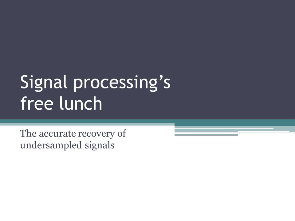 Signal processing's free lunch The accurate recovery of undersampled signals