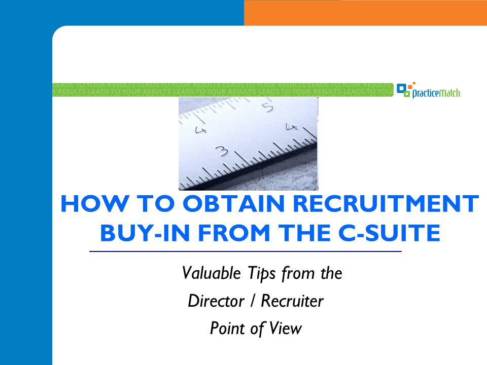 HOW TO OBTAIN RECRUITMENT BUY-IN FROM THE C-SUITE Valuable Tips from the Director / Recruiter Point of View
