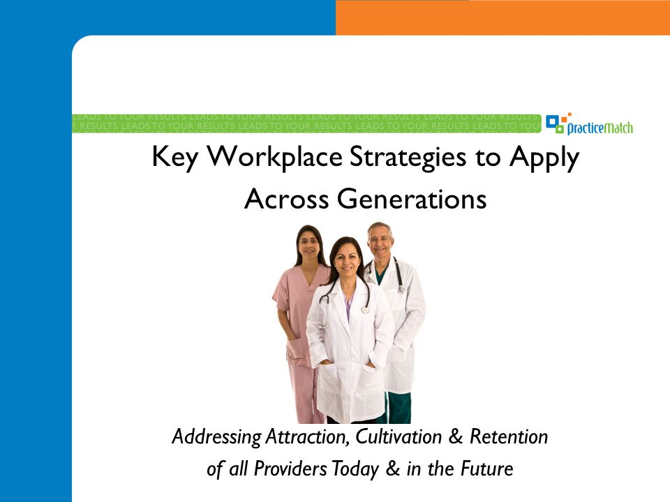 Key Workplace Strategies to Apply Across Generations Addressing Attraction, Cultivation & Retention of all Providers Today & in the Future
