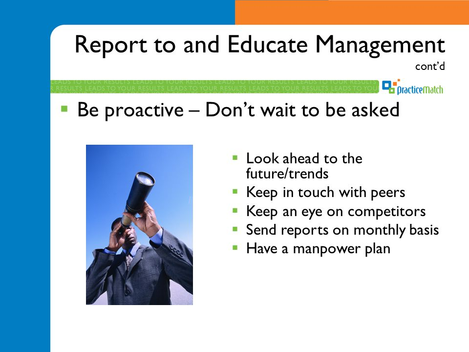 Report to and Educate Management cont'd  Be proactive – Don't wait to be asked  Look ahead to the future/trends  Keep in touch with peers  Keep an