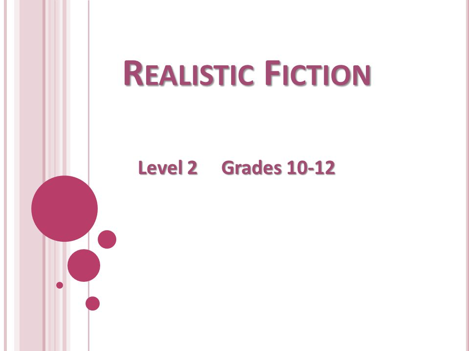 R EALISTIC F ICTION Level 2 Grades 10-12