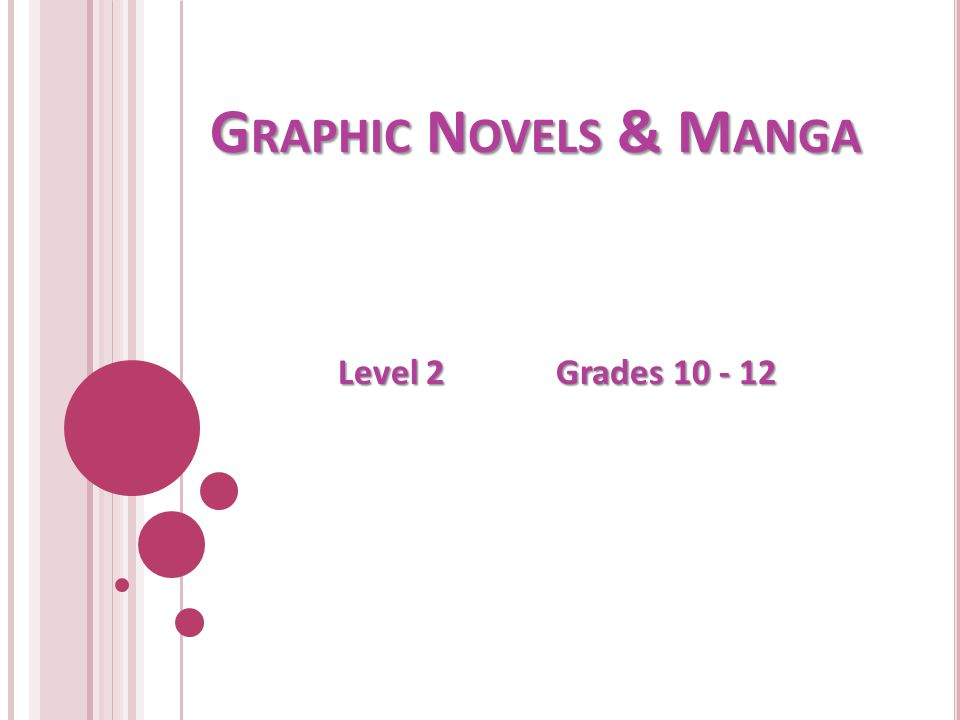 G RAPHIC N OVELS & M ANGA Level 2 Grades 10 - 12