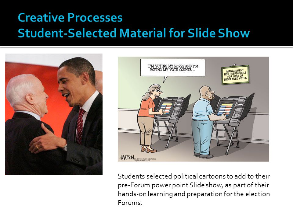 Students selected political cartoons to add to their pre-Forum power point Slide show, as part of their hands-on learning and preparation for the elec