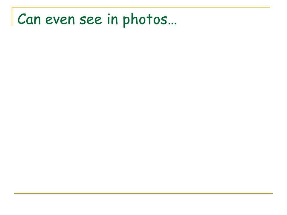 Can even see in photos…