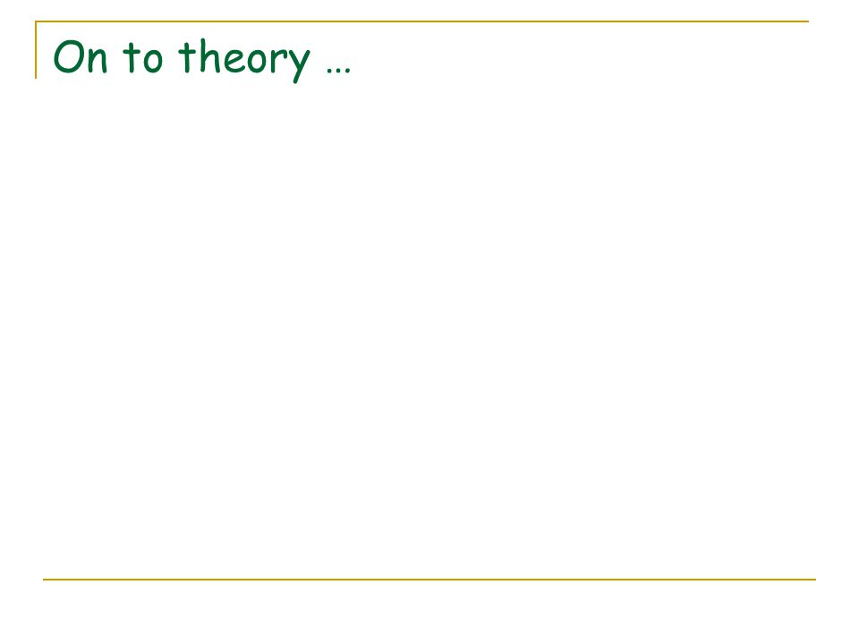 On to theory …
