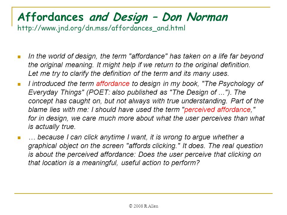 Affordances and Design – Don Norman http://www.jnd.org/dn.mss/affordances_and.html In the world of design, the term affordance has taken on a life far beyond the original meaning.
