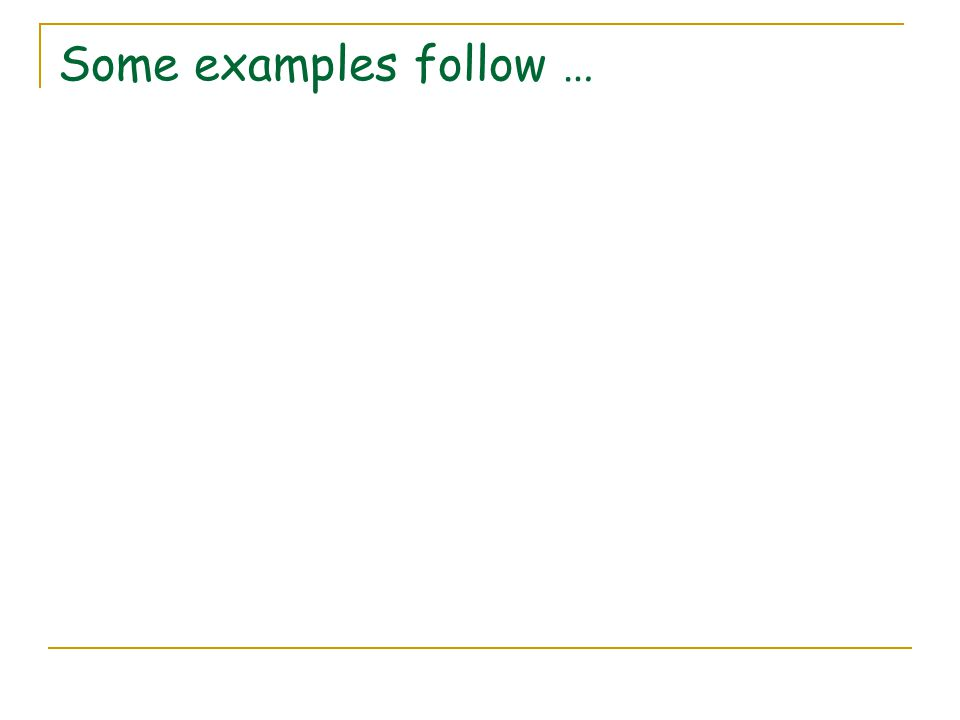 Some examples follow …