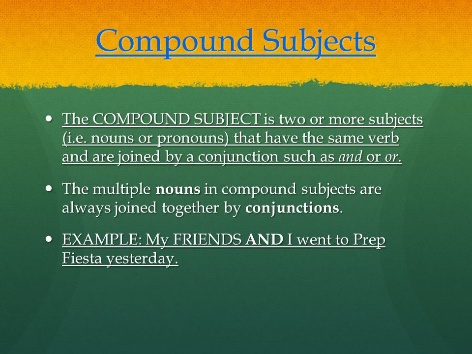 Compound Subjects The COMPOUND SUBJECT is two or more subjects (i.e.