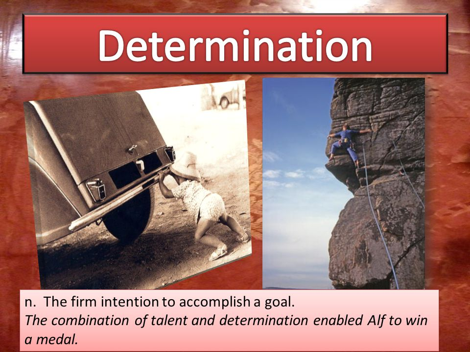 n. The firm intention to accomplish a goal.