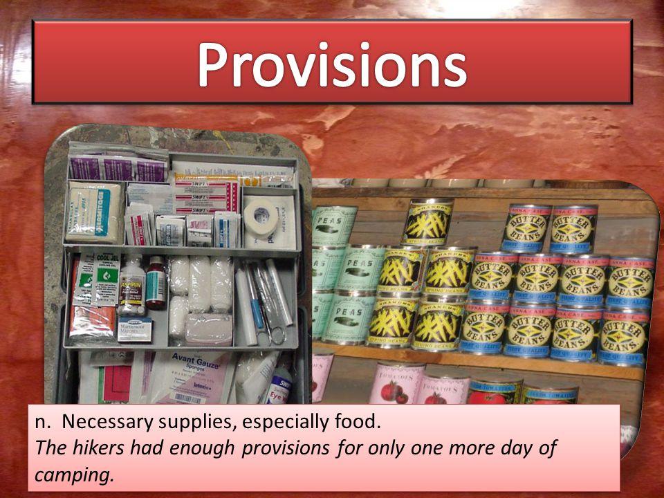 n. Necessary supplies, especially food.