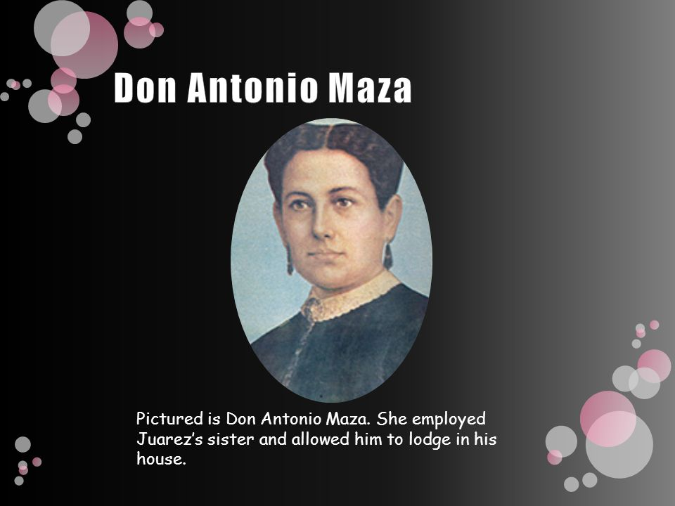 Pictured is Don Antonio Maza. She employed Juarez's sister and allowed him to lodge in his house.