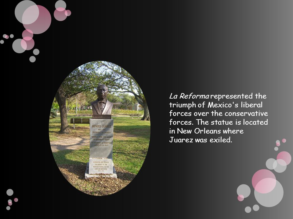 La Reforma represented the triumph of Mexico s liberal forces over the conservative forces.