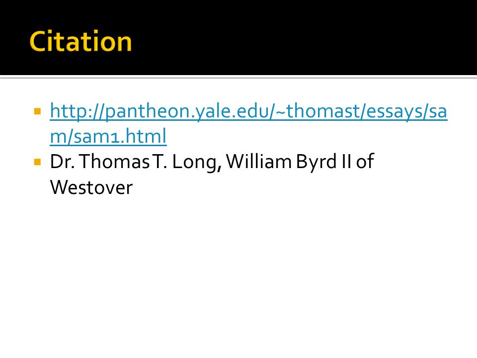  http://pantheon.yale.edu/~thomast/essays/sa m/sam1.html http://pantheon.yale.edu/~thomast/essays/sa m/sam1.html  Dr. Thomas T. Long, William Byrd I