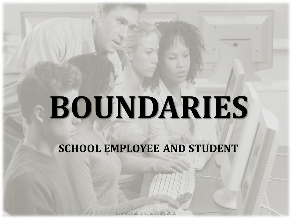 BOUNDARIES BOUNDARIES SCHOOL EMPLOYEE AND STUDENT