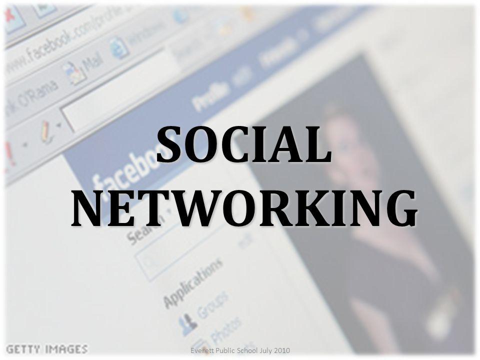 Everett Public School July 2010 SOCIAL NETWORKING
