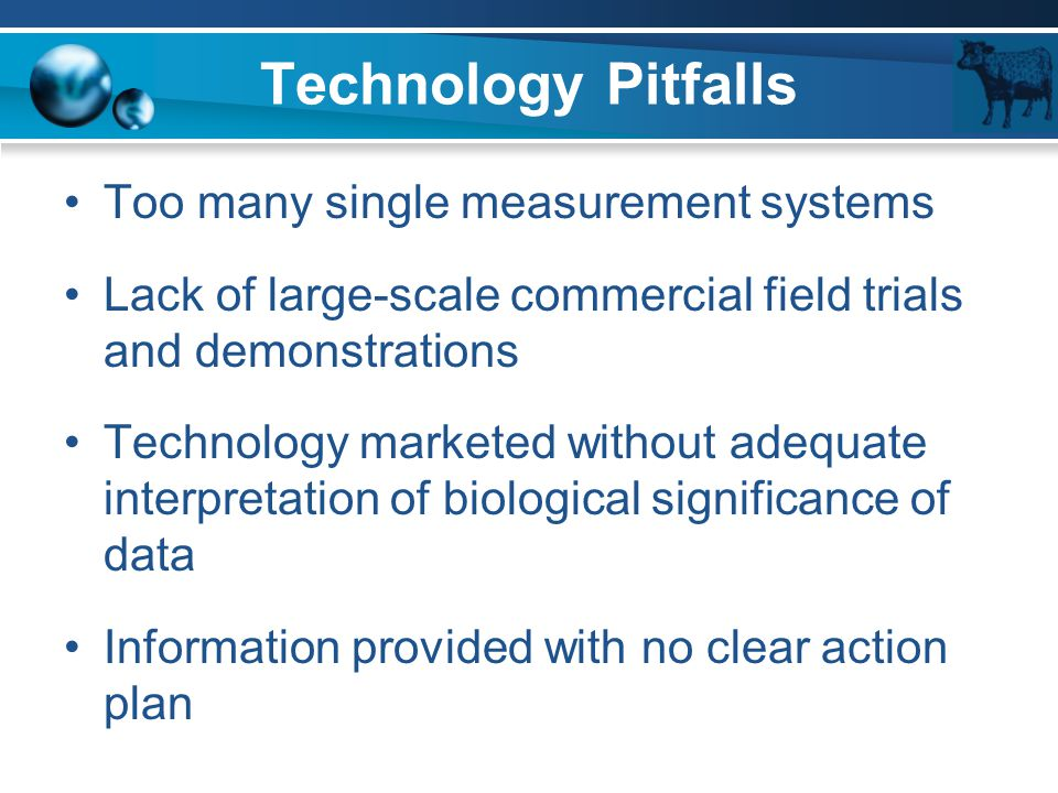 Technology Pitfalls Too many single measurement systems Lack of large-scale commercial field trials and demonstrations Technology marketed without ade