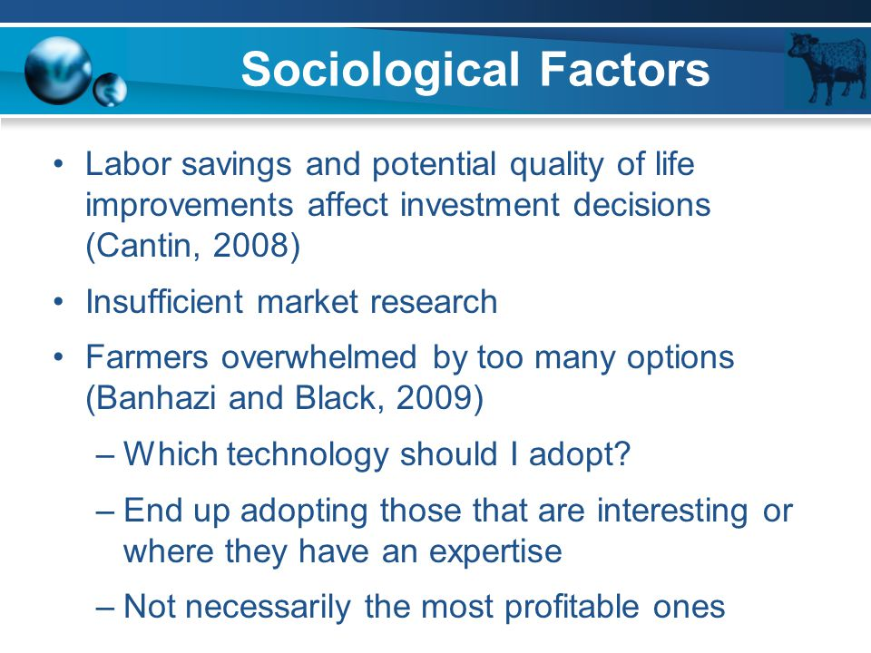 Sociological Factors Labor savings and potential quality of life improvements affect investment decisions (Cantin, 2008) Insufficient market research
