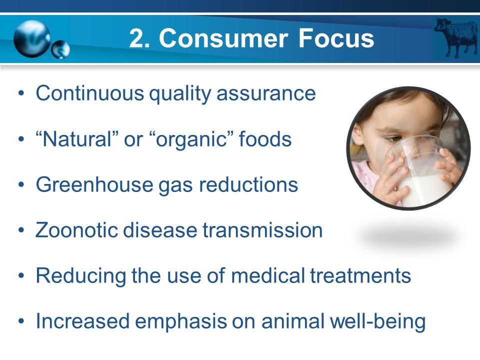 """2. Consumer Focus Continuous quality assurance """"Natural"""" or """"organic"""" foods Greenhouse gas reductions Zoonotic disease transmission Reducing the use o"""