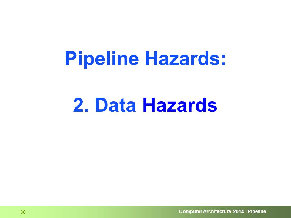 Computer Architecture 2014– Pipeline 30 Pipeline Hazards: 2. Data Hazards