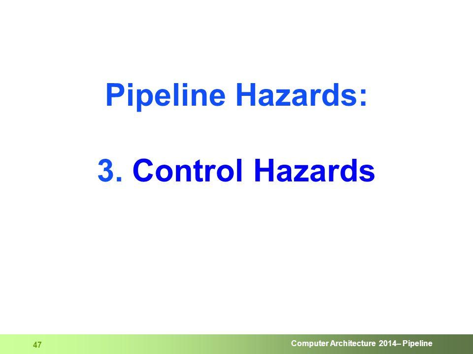 Computer Architecture 2014– Pipeline 47 Pipeline Hazards: 3. Control Hazards