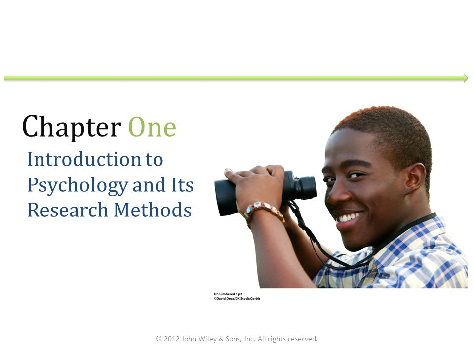 C hapter One Introduction to Psychology and Its Research Methods © 2012 John Wiley & Sons, Inc. All rights reserved.
