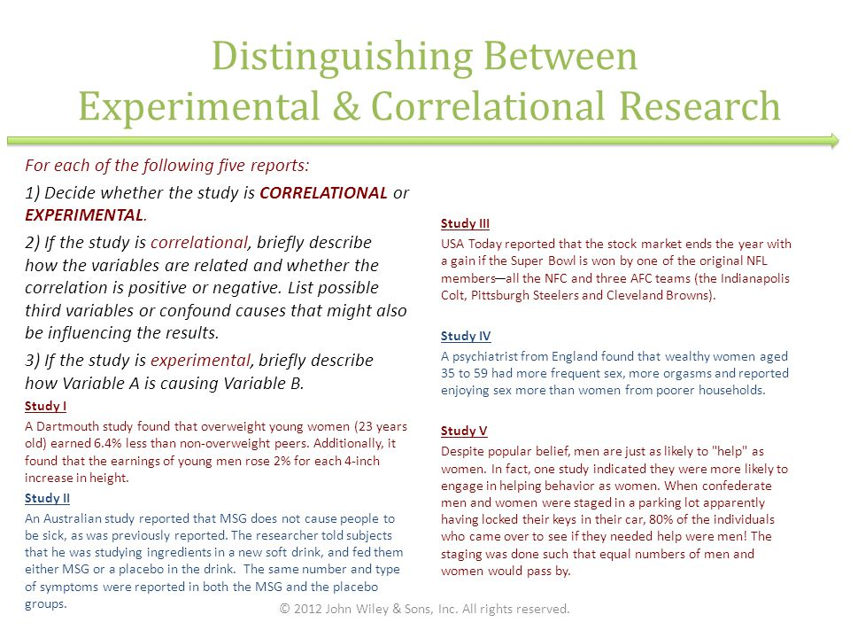 Distinguishing Between Experimental & Correlational Research For each of the following five reports: 1) Decide whether the study is CORRELATIONAL or E