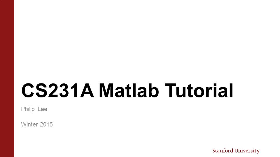 CS231A Matlab Tutorial Philip Lee Winter 2015