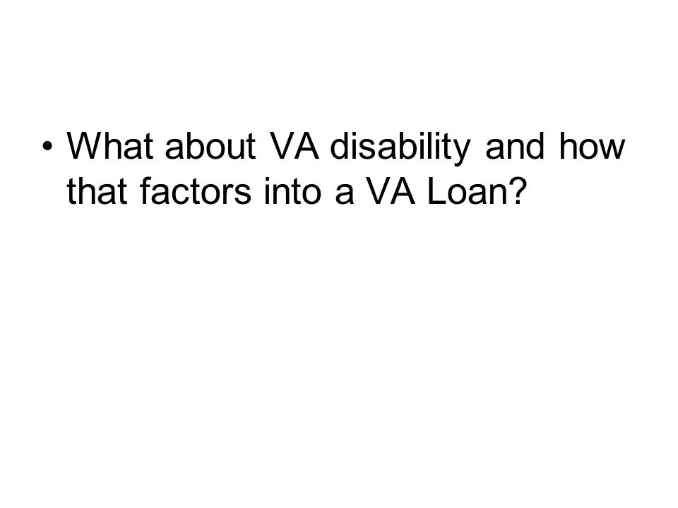 What about VA disability and how that factors into a VA Loan