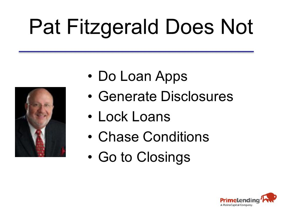 Pat Fitzgerald Does Not Do Loan Apps Generate Disclosures Lock Loans Chase Conditions Go to Closings
