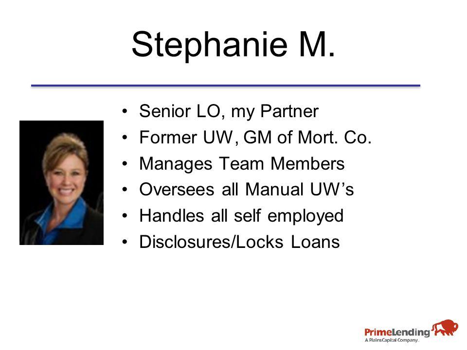 Stephanie M. Senior LO, my Partner Former UW, GM of Mort.
