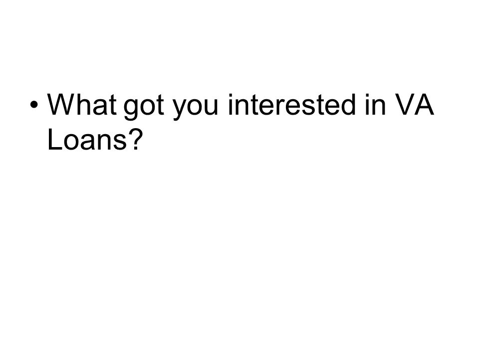 What got you interested in VA Loans