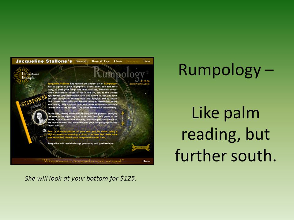 Rumpology – Like palm reading, but further south. She will look at your bottom for $125.