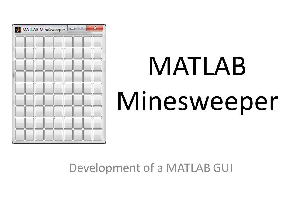 MATLAB Minesweeper Development of a MATLAB GUI