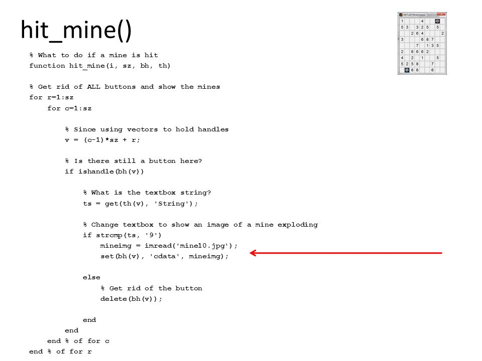 hit_mine() % What to do if a mine is hit function hit_mine(i, sz, bh, th) % Get rid of ALL buttons and show the mines for r=1:sz for c=1:sz % Since us