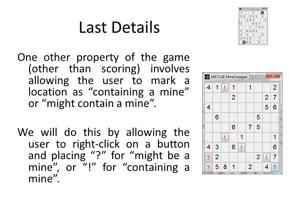 """Last Details One other property of the game (other than scoring) involves allowing the user to mark a location as """"containing a mine"""" or """"might contai"""