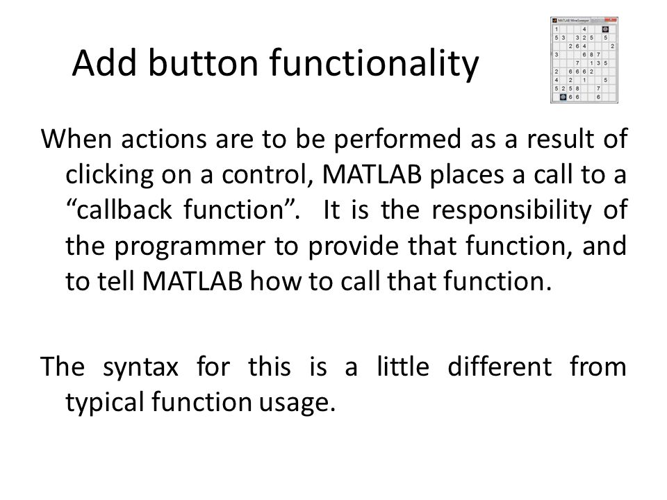 """Add button functionality When actions are to be performed as a result of clicking on a control, MATLAB places a call to a """"callback function"""". It is t"""